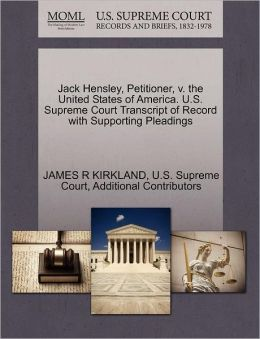 Jack Hensley, Petitioner, v. the United States of America. U.S. Supreme Court Transcript of Record with Supporting Pleadings