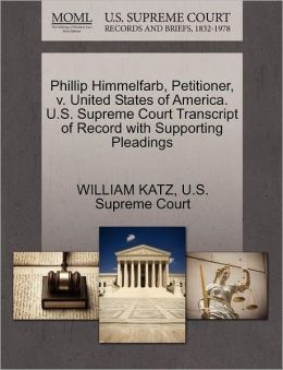 Phillip Himmelfarb, Petitioner, v. United States of America. U.S. Supreme Court Transcript of Record with Supporting Pleadings