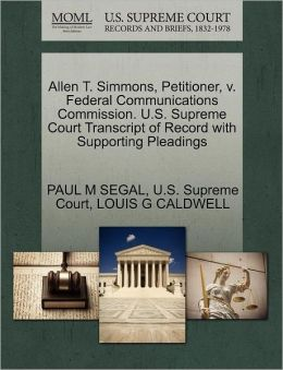 Allen T. Simmons, Petitioner, v. Federal Communications Commission. U.S. Supreme Court Transcript of Record with Supporting Pleadings