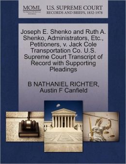 Joseph E. Shenko And Ruth A. Shenko, Administrators, Etc., Petitioners, V. Jack Cole Transportation Co. U.S. Supreme Court Transcript Of Record With Supporting Pleadings
