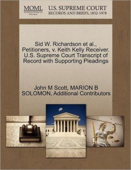 Sid W. Richardson Et Al., Petitioners, V. Keith Kelly Receiver. U.S. Supreme Court Transcript Of Record With Supporting Pleadings