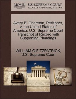 Avery B. Chereton, Petitioner, v. the United States of America. U.S. Supreme Court Transcript of Record with Supporting Pleadings