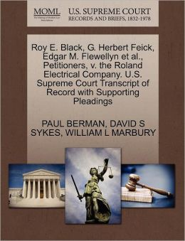 Roy E. Black, G. Herbert Feick, Edgar M. Flewellyn Et Al., Petitioners, V. The Roland Electrical Company. U.S. Supreme Court Transcript Of Record With Supporting Pleadings