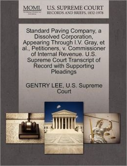 Standard Paving Company, a Dissolved Corporation, Appearing Through I.V. Gray, et al., Petitioners, v. Commissioner of Internal Revenue. U.S. Supreme Court Transcript of Record with Supporting Pleadings