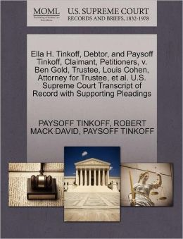 Ella H. Tinkoff, Debtor, And Paysoff Tinkoff, Claimant, Petitioners, V. Ben Gold, Trustee, Louis Cohen, Attorney For Trustee, Et Al. U.S. Supreme Court Transcript Of Record With Supporting Pleadings