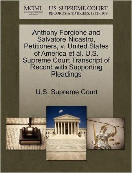 Anthony Forgione and Salvatore Nicastro, Petitioners, v. United States of America et al. U.S. Supreme Court Transcript of Record with Supporting Pleadings