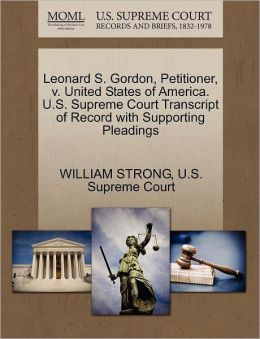 Leonard S. Gordon, Petitioner, v. United States of America. U.S. Supreme Court Transcript of Record with Supporting Pleadings
