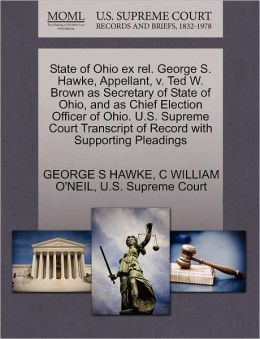 State Of Ohio Ex Rel. George S. Hawke, Appellant, V. Ted W. Brown As Secretary Of State Of Ohio, And As Chief Election Officer Of Ohio. U.S. Supreme Court Transcript Of Record With Supporting Pleadings