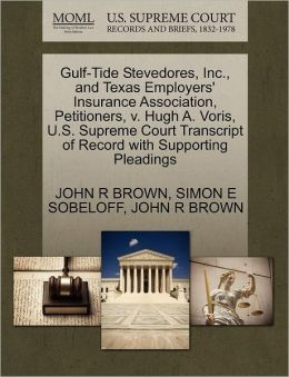 Gulf-Tide Stevedores, Inc., And Texas Employers' Insurance Association, Petitioners, V. Hugh A. Voris, U.S. Supreme Court Transcript Of Record With Supporting Pleadings