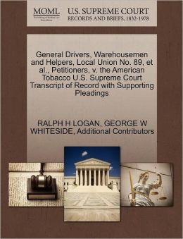 General Drivers, Warehousemen And Helpers, Local Union No. 89, Et Al., Petitioners, V. The American Tobacco U.S. Supreme Court Transcript Of Record With Supporting Pleadings