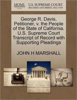 George R. Davis, Petitioner, V. The People Of The State Of California. U.S. Supreme Court Transcript Of Record With Supporting Pleadings
