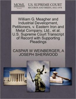 William G. Meagher And Industrial Development, Petitioners, V. Eastern Iron And Metal Company, Ltd., Et Al. U.S. Supreme Court Transcript Of Record With Supporting Pleadings
