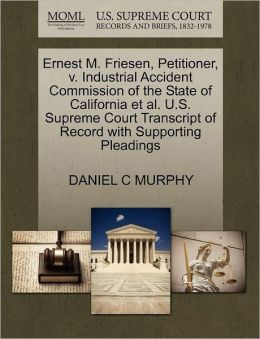 Ernest M. Friesen, Petitioner, V. Industrial Accident Commission Of The State Of California Et Al. U.S. Supreme Court Transcript Of Record With Supporting Pleadings