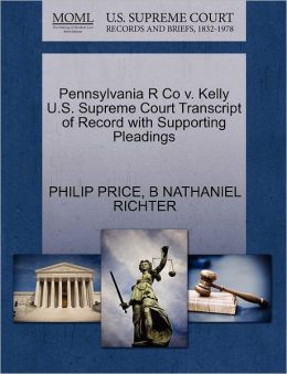 Pennsylvania R Co V. Kelly U.S. Supreme Court Transcript Of Record With Supporting Pleadings