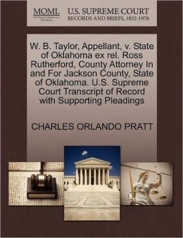 W. B. Taylor, Appellant, V. State Of Oklahoma Ex Rel. Ross Rutherford, County Attorney In And For Jackson County, State Of Oklahoma. U.S. Supreme Court Transcript Of Record With Supporting Pleadings