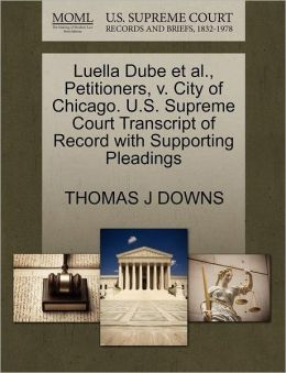 Luella Dube Et Al., Petitioners, V. City Of Chicago. U.S. Supreme Court Transcript Of Record With Supporting Pleadings