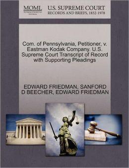 Com. Of Pennsylvania, Petitioner, V. Eastman Kodak Company. U.S. Supreme Court Transcript Of Record With Supporting Pleadings