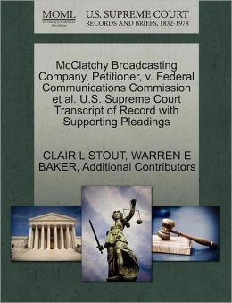 Mcclatchy Broadcasting Company, Petitioner, V. Federal Communications Commission Et Al. U.S. Supreme Court Transcript Of Record With Supporting Pleadings