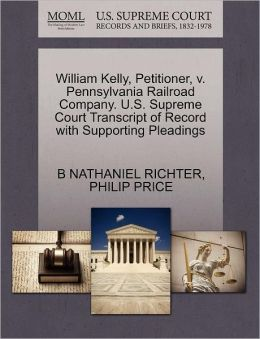 William Kelly, Petitioner, V. Pennsylvania Railroad Company. U.S. Supreme Court Transcript Of Record With Supporting Pleadings