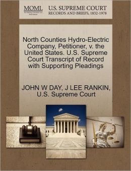 North Counties Hydro-Electric Company, Petitioner, V. The United States. U.S. Supreme Court Transcript Of Record With Supporting Pleadings