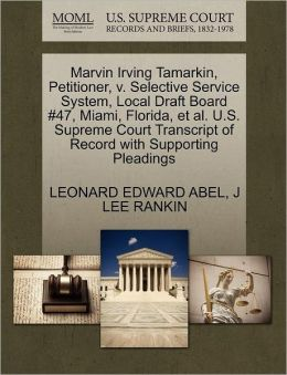 Marvin Irving Tamarkin, Petitioner, V. Selective Service System, Local Draft Board #47, Miami, Florida, Et Al. U.S. Supreme Court Transcript Of Record With Supporting Pleadings