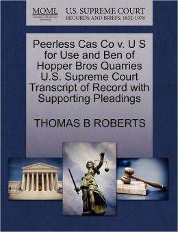 Peerless Cas Co V. U S For Use And Ben Of Hopper Bros Quarries U.S. Supreme Court Transcript Of Record With Supporting Pleadings