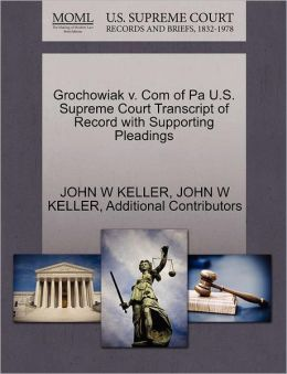 Grochowiak V. Com Of Pa U.S. Supreme Court Transcript Of Record With Supporting Pleadings