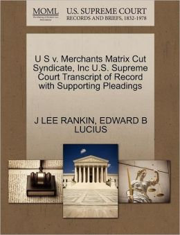 U S V. Merchants Matrix Cut Syndicate, Inc U.S. Supreme Court Transcript Of Record With Supporting Pleadings