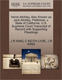 Veron Atchley, Also Known As Jack Atchley, Petitioner, V. State Of California. U.S. Supreme Court Transcript Of Record With Supporting Pleadings