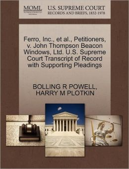 Ferro, Inc., Et Al., Petitioners, V. John Thompson Beacon Windows, Ltd. U.S. Supreme Court Transcript Of Record With Supporting Pleadings