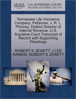 Tennessee Life Insurance Company, Petitioner, V. R. L. Phinney, District Director Of Internal Revenue. U.S. Supreme Court Transcript Of Record With Supporting Pleadings