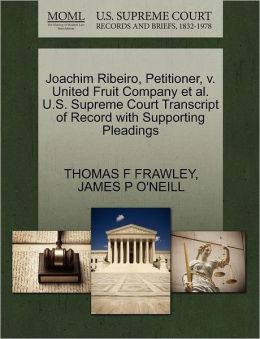 Joachim Ribeiro, Petitioner, V. United Fruit Company Et Al. U.S. Supreme Court Transcript Of Record With Supporting Pleadings