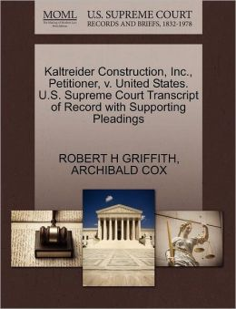 Kaltreider Construction, Inc., Petitioner, V. United States. U.S. Supreme Court Transcript Of Record With Supporting Pleadings
