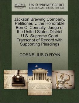 Jackson Brewing Company, Petitioner, V. The Honorable Ben C. Connally, Judge Of The United States District U.S. Supreme Court Transcript Of Record With Supporting Pleadings