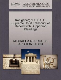 Konigsberg V. U S U.S. Supreme Court Transcript Of Record With Supporting Pleadings