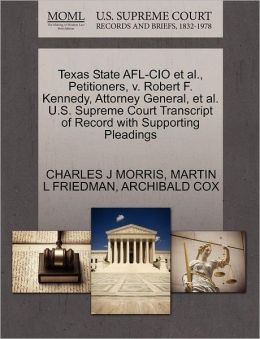 Texas State Afl-Cio Et Al., Petitioners, V. Robert F. Kennedy, Attorney General, Et Al. U.S. Supreme Court Transcript Of Record With Supporting Pleadings