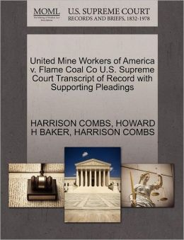United Mine Workers Of America V. Flame Coal Co U.S. Supreme Court Transcript Of Record With Supporting Pleadings