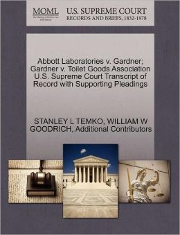 Abbott Laboratories V. Gardner; Gardner V. Toilet Goods Association U.S. Supreme Court Transcript Of Record With Supporting Pleadings