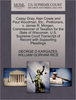 Casey Gray, Alan Cowie And Paul Woodman, Etc., Petitioners, V. James R. Morgan, Commissioner Of Taxation For The State Of Wisconsin. U.S. Supreme Court Transcript Of Record With Supporting Pleadings