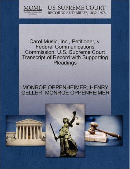 Carol Music, Inc., Petitioner, V. Federal Communications Commission. U.S. Supreme Court Transcript Of Record With Supporting Pleadings
