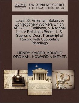 Local 50, American Bakery & Confectionery Workers Union, Afl-Cio, Petitioner, V. National Labor Relations Board. U.S. Supreme Court Transcript Of Record With Supporting Pleadings