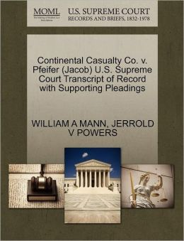 Continental Casualty Co. V. Pfeifer (Jacob) U.S. Supreme Court Transcript Of Record With Supporting Pleadings