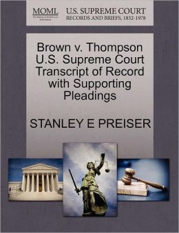 Brown V. Thompson U.S. Supreme Court Transcript Of Record With Supporting Pleadings