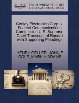 Conley Electronics Corp. V. Federal Communications Commission U.S. Supreme Court Transcript Of Record With Supporting Pleadings