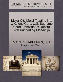 Motor City Metal Treating Inc. v. Kolene Corp. U.S. Supreme Court Transcript of Record with Supporting Pleadings