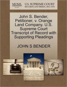 John S. Bender, Petitioner, V. Orange Land Company. U.S. Supreme Court Transcript Of Record With Supporting Pleadings