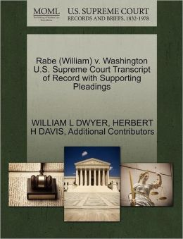 Rabe (William) V. Washington U.S. Supreme Court Transcript Of Record With Supporting Pleadings