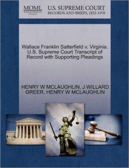 Wallace Franklin Satterfield V. Virginia. U.S. Supreme Court Transcript Of Record With Supporting Pleadings