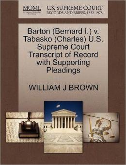 Barton (Bernard I.) V. Tabasko (Charles) U.S. Supreme Court Transcript Of Record With Supporting Pleadings