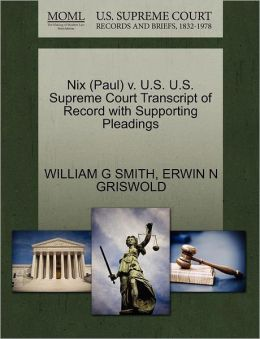 Nix (Paul) V. U.S. U.S. Supreme Court Transcript Of Record With Supporting Pleadings